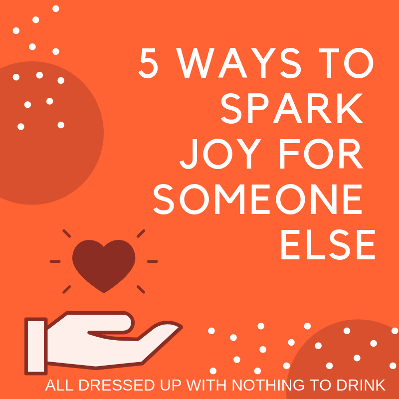 5 Ways to Spark Joy for Someone Else
