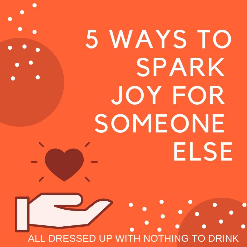 5 Ways to Spark Joy for Someone Else