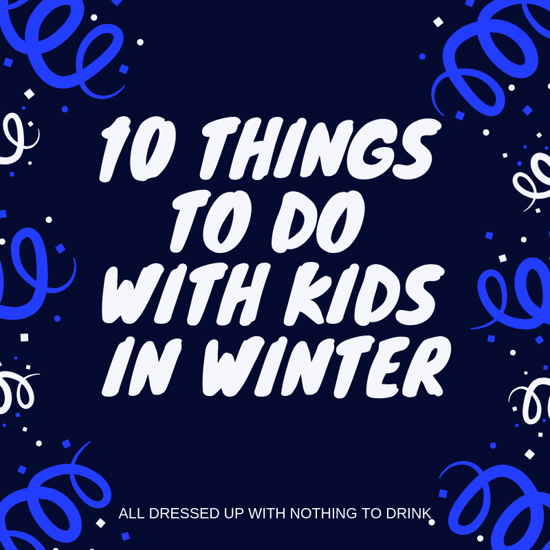 THINGS TO DO WITH KIDS IN WINTER