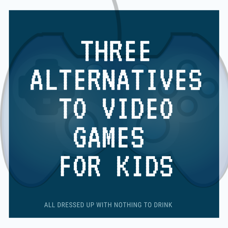 Three Alternatives to Video Games for Kids