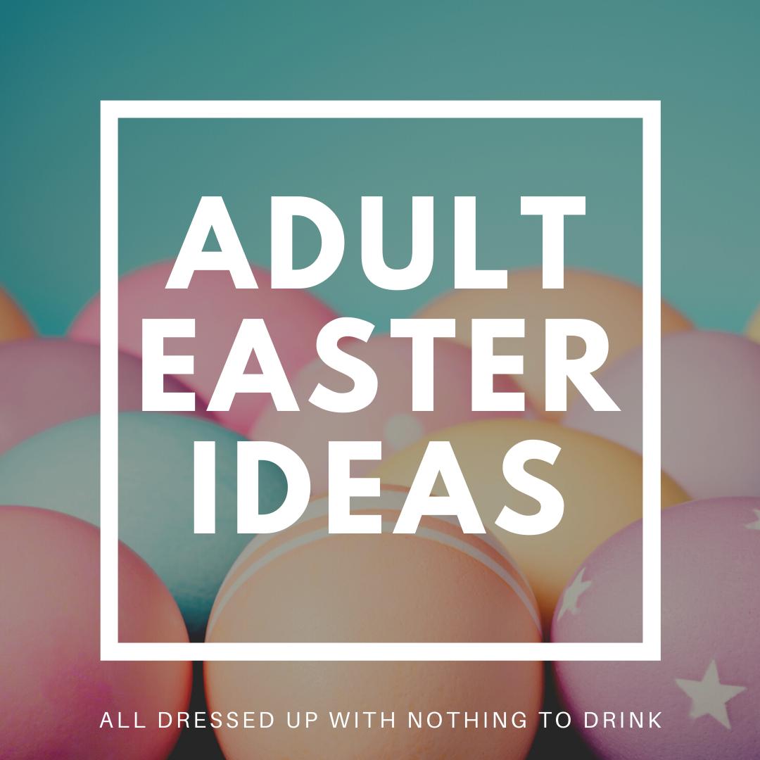 Adult Easter Ideas